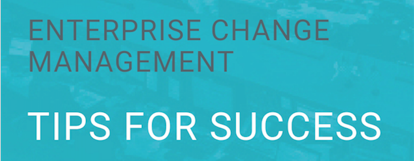 Enterprise Change Management: 4 Tips for Success